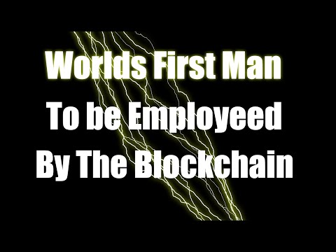 #2 Worlds first man to be employed by the blockchain