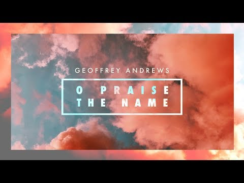 Geoffrey Andrews - O Praise The Name (Hillsong Worship Cover)