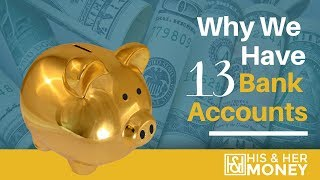 Why We Have 13 Bank Accounts