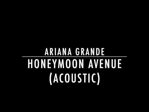 Ariana Grande - Honeymoon Avenue (Acoustic)