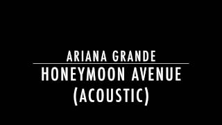 Ariana Grande - Honeymoon Avenue (Acoustic)