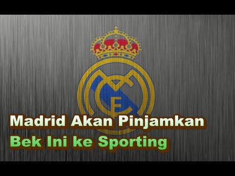 BREAKING NEWS!! Madrid Akan Pinjamkan Bek Ini ke Sporting, siapakah Pemain tersebut?