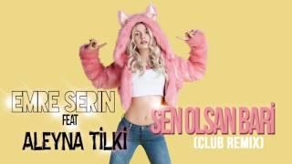 Emre Serin ft.Aleyna Tilki Sen Olsan Bari(Club Remix)