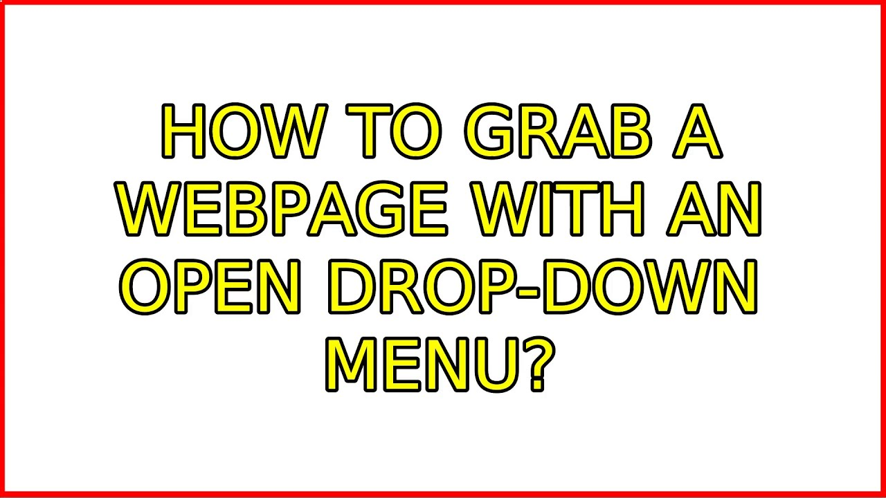 Ubuntu: How to grab a webpage with an open drop-down menu? (2 Solutions!!)