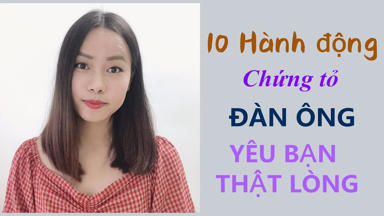 10 HÀNH ĐỘNG CHỨNG TỎ ĐÀN ÔNG YÊU BẠN THẬT LÒNG- Toàn Nguyễn