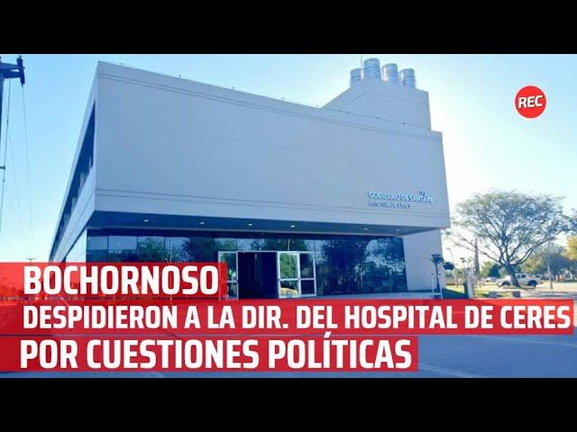 Bochornoso: Despidieron a la dir. Del Hospital de Ceres por cuestiones políticas