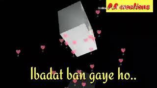 Tamanna ban gaye ho ibadat ban gaye ho... what's app status😍😍😍