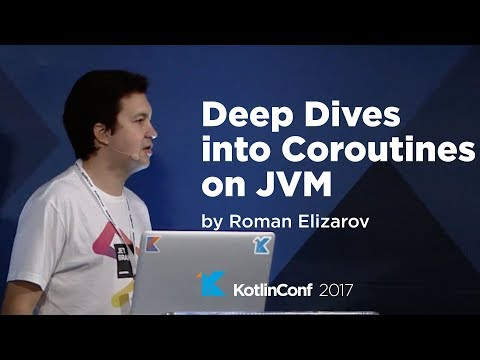 KotlinConf 2017 - Deep Dive into Coroutines on JVM by Roman Elizarov