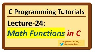 C-Programming Tutorials : Lecture-24 - Math Functions in C