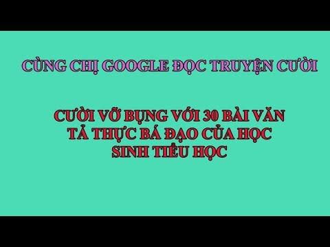 Cùng chị Google đọc truyện cười || 30 bài văn miêu tả bá đạo của hs || Không thể nhịn được cười #03 (10:23 )