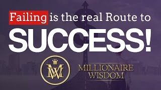 Failing is the real route to SUCCESS! - Millionaire Wisdom