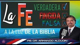 CUÁL ES LA FE VERDADERA, LA FE FINGIDA Y LA FE FALSA -A LA LUZ DE LA BIBLIA -Prédicas/ Dr A. Alducin