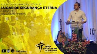 Lugar de Segurança Eterna - Culto de Celebração - IP Altiplano - 27/09