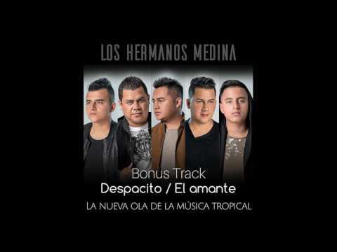 LOS HERMANOS MEDINA  - DESPACITO - EL AMANTE (BONUS TRACK)