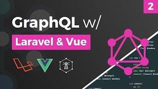 GraphQL w/ Laravel & Vue - Lighthouse Package Backend - Part 2