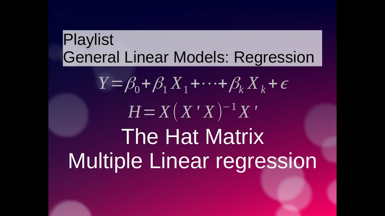 Multiple Linear Regression The Hat Matrix Youtube