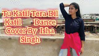 Tu Katil Tera Dil Katil /Dance Cover by Isha Singh
