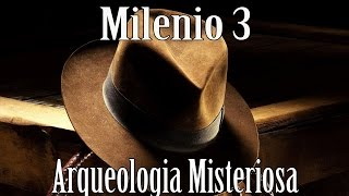Milenio 3 - Arqueologia Misteriosa