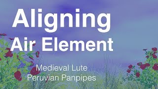 Aligning Air Element | Medieval Lute | Peruvian Panpipes