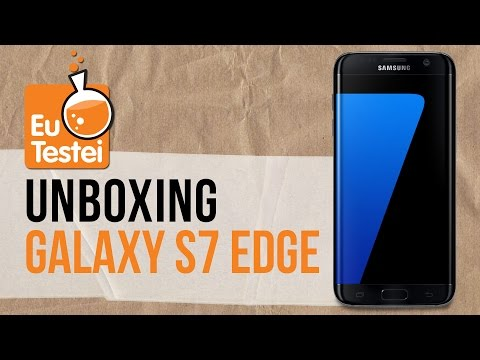OMG, abrimos a caixa do Samsung Galaxy S7 Edge! - Vídeo Unboxing EuTestei