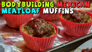 Bodybuilding Mexican Meatloaf Muffins Recipe (meal Prep)