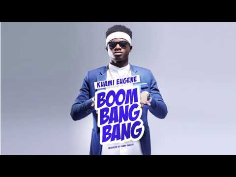 Kuami Eugene - Boom Bang Bang (Audio)