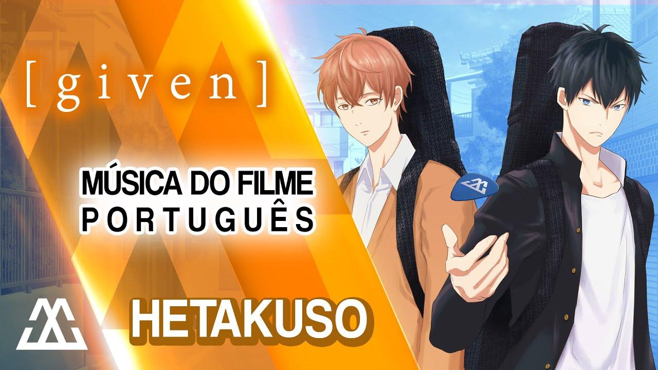 Given: Movie - Tema do Filme em Português - Hetakuso (PT-BR)