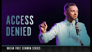 ACCESS DENIED | Break Free Series | Pastor Vlad
