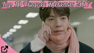 Video Top 10 Tragedy Kdramas 2017 (All The Time) download MP3, 3GP, MP4, WEBM, AVI, FLV Januari 2018
