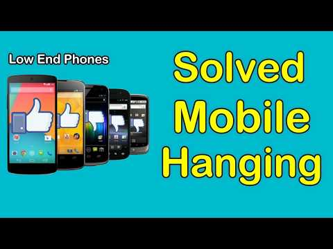 How to Solve Mobile Hanging Problem In Low End Phones 2018
