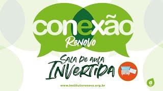 Conexão Renovo # SALA DE AULA INVERTIDA