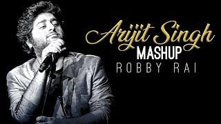 Arijit Singh   Mashup   Robby Rai   Bollywood