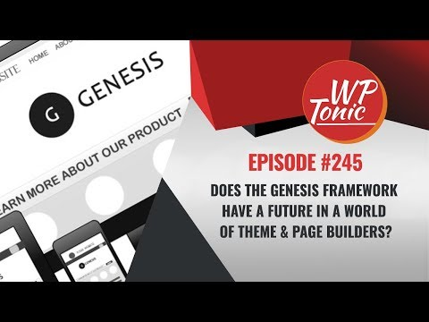 245 WP Tonic Show Does The Genesis Framework Have a Future in a World of Theme & Page Builders?