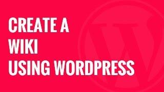 WordPress Kullanarak Wiki bir Bilgi Tabanı Oluşturma