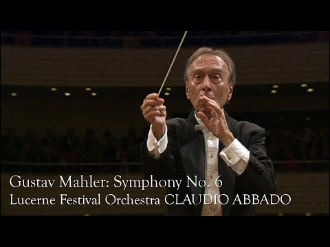 Gustav Mahler: Symphony No. 6 (Lucerne Festival Orcherstra, Claudio Abbado)