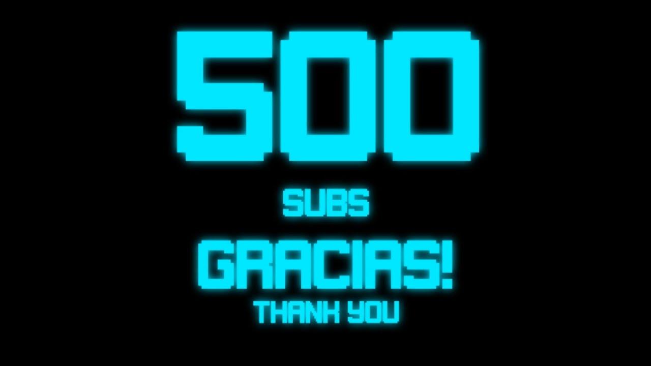 500 SUBS - GRACIAS!!! (Podemos llegar a los 1000 SUBS?) SUSCRIBETE!!!