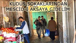 Kudüs sokaklarından Mescid-i Aksa'ya gidelim