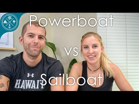Powerboat vs Sailboat - Pros & Cons of each. What are your thoughts?