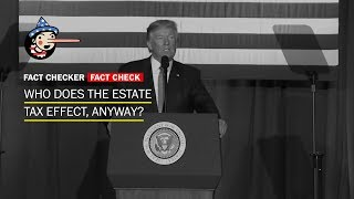 Fact Check: Who does the estate tax effect, anyway?