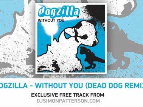 Dogzilla  Without You Simon Patterson Dead Dog Remix