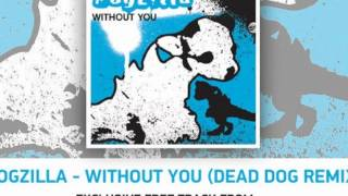 Dogzilla - Without You (Simon Patterson Dead Dog Remix)