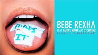 Bebe Rexha Ft Gucci Mane 2 Chainz That S It Clean Version