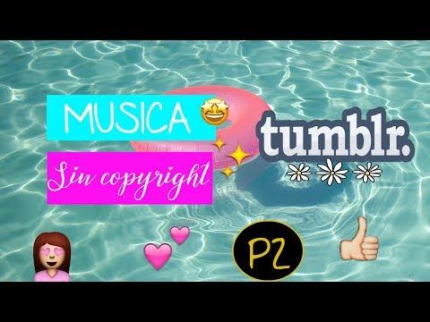 ¡MÚSICA SIN COPYRIGHT TUMBLR PARA TUS VIDEOS! #Parte 2