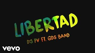 DJ PV - Libertad (Lyric Video) ft. GDS Band