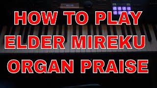 HOW TO PLAY ELDER MIREKU STYLE ORGAN PRAISES  KAY BENYARKO PIANO TUTORIAL