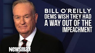 Bill O'Reilly: The Dems Wish They Had a Way Out of Impeachment