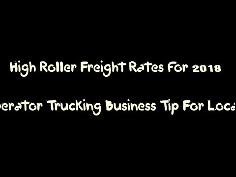 High Roller Freight Rates for 2018 - Owner Operator Trucking Business Tip For Local Service