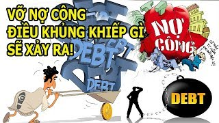 Vỡ nợ công || Điều kh.ủng khi.ếp gì sẽ xảy ra khi nợ công bị vỡ?