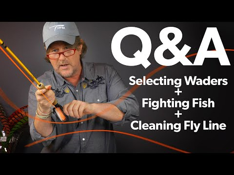 Q&A | #16 - You Haven't CLEANED Your Fly Line?! + Fighting Fish + Selecting Waders