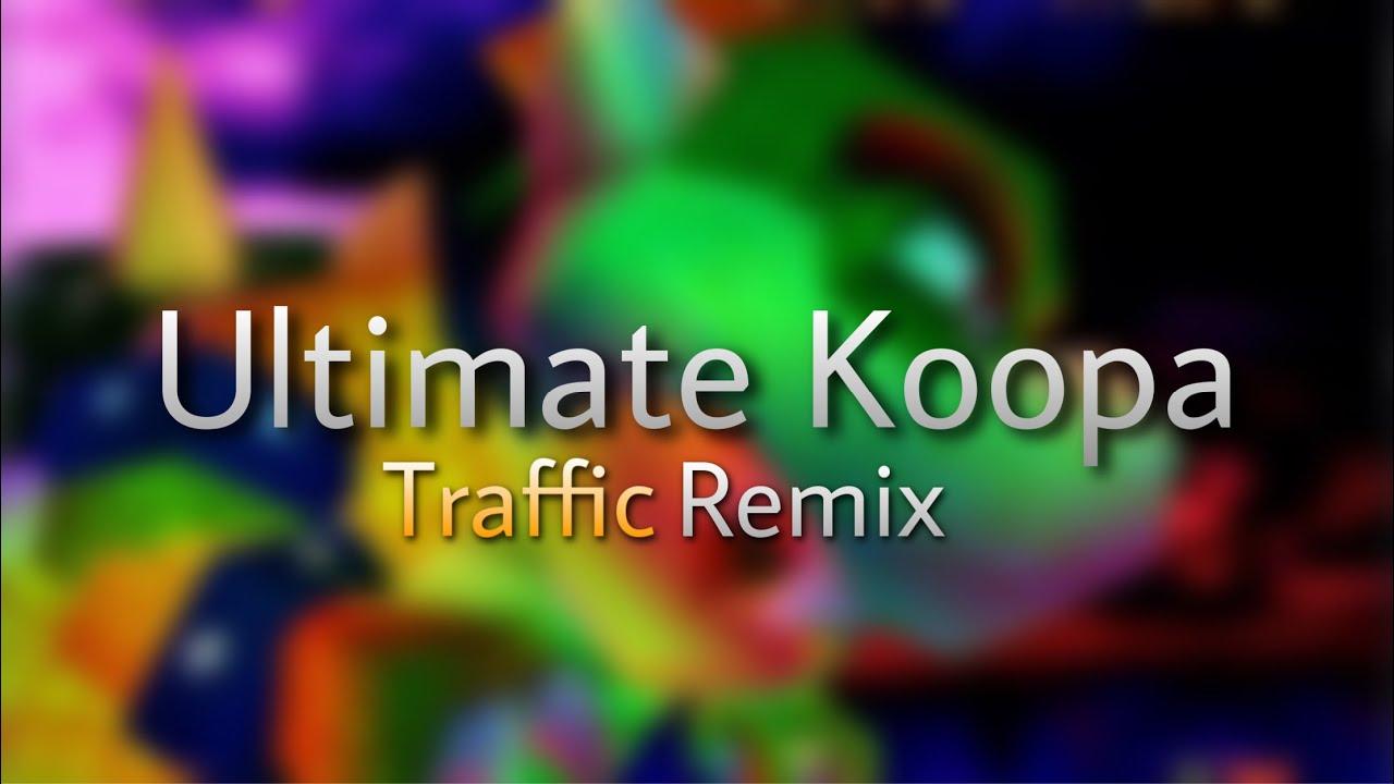 Ultimate Koopa [Traffic Remix]